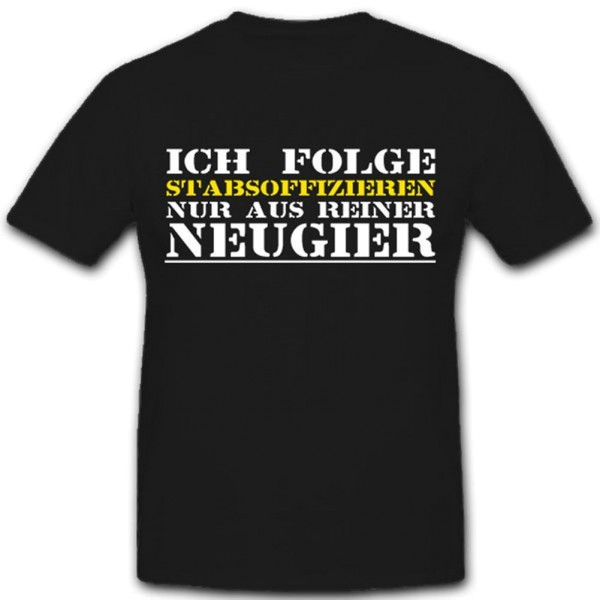Ich folge Stabsoffizieren nur aus reiner Neugier Bundeswehr Bund T Shirt #11356