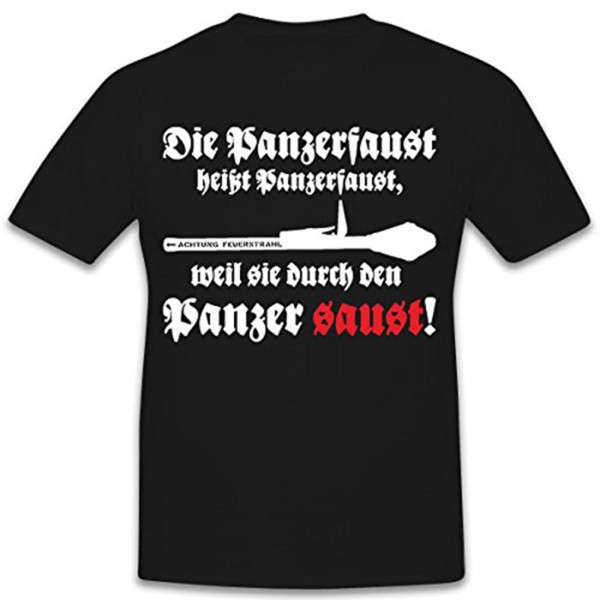 The Panzerfaust is called Panzerfaust because they are rushing through the tank. T Shirt # 12329