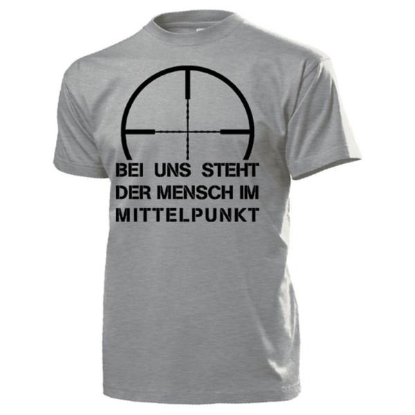 Bei uns steht der Mensch im MITTELPUNKT Humor Fun Bundeswehr - T Shirt #13141