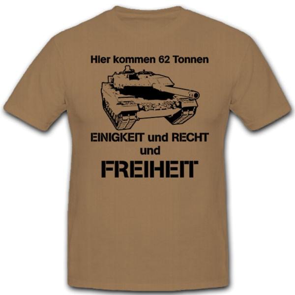 Hier kommen 62 Tonnen Einigkeit Recht Freiheit Bundeswehr Bund - T Shirt #12094
