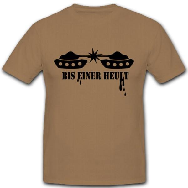 Bis einer Heult Panzer Wk Wh Spaß Fun Humor T Shirt #2117