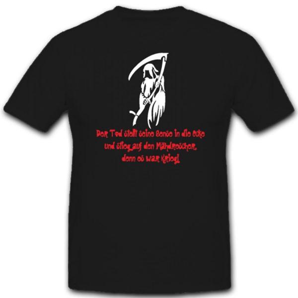 Der Tod stellt seine Sense in die Ecke und stieg auf T Shirt #2158