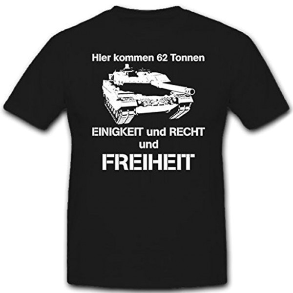 Here come 62 tons of Unity Right Freedom Bundeswehr Bund - T Shirt # 12051