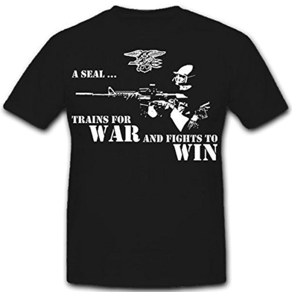 A Seal Trains For War And Fights To Win - US Navy Seals United - T Shirt # 12107