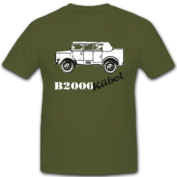 B 2000 Kübel Oldtimer Sammler LKW Kübelwagen Bundeswehr Militär - T Shirt #1617