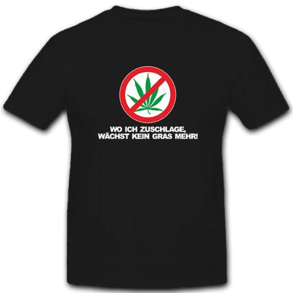 wo ich zuschlage wächst kein Gras mehr Cannabis Fun Spaß Humor - T Shirt #5315