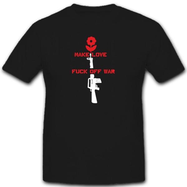 Make Love Fuck off War Blume M 16 Sturmgewehr Anti Krieg - T Shirt #2256