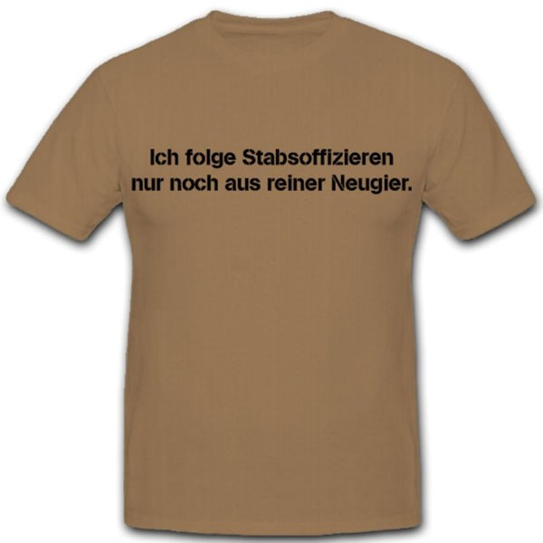 I follow staff officers only out of pure curiosity Bundeswehr T Shirt # 11499