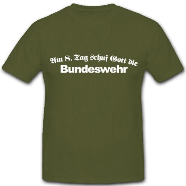 Am 8.tag schuf Gott die Bundeswehr - T Shirt #6702