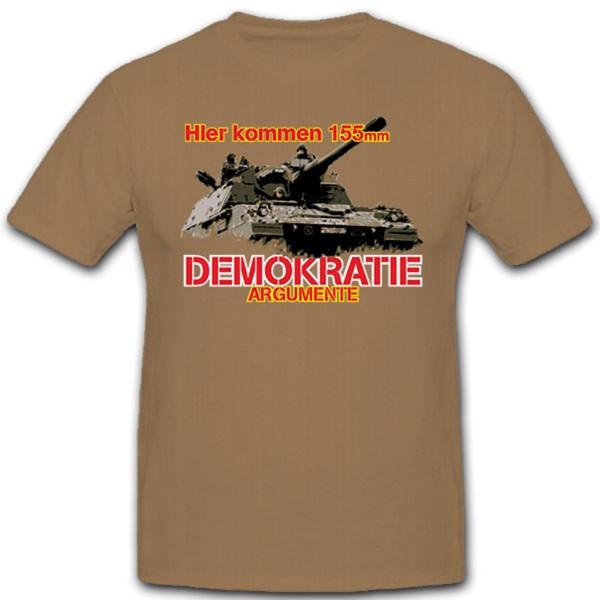 Hier kommen 155mm Demokratie Argumente Panzer PzH2000 Bundeswehr T Shirt #12095