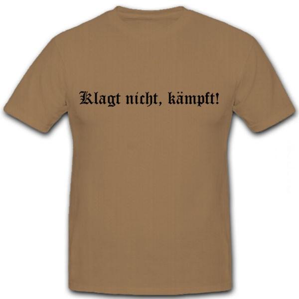 Klagt nicht Kämpft- T Shirt #5987