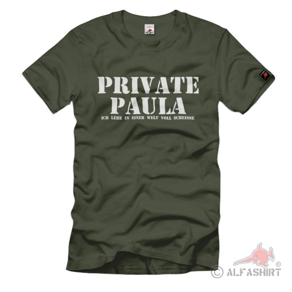 Private Paula I live in a world full of shit Fun Humor Fun - T Shirt # 1208