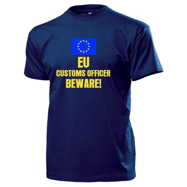 EU customs officer, beware! Europäischer Zoll Beamter Vorsicht - T Shirt #14165