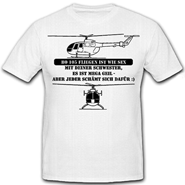 Bo 105 fliegen ist wie Sex-Bundeswehr Humor Hubschrauber Bölkow - T Shirt #12300