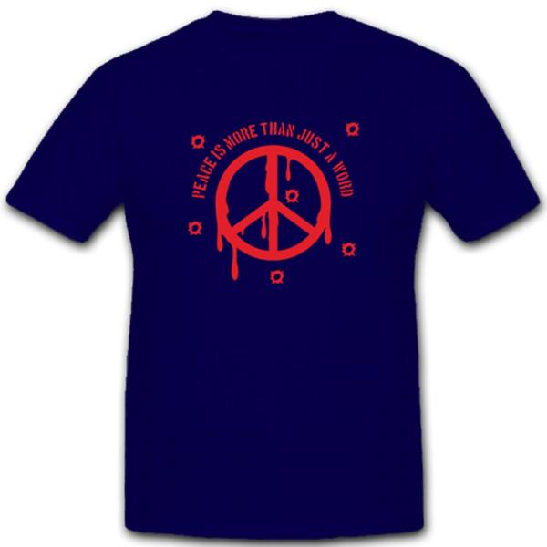 Peace is more than just a word Frieden Friedenszeichen Krieg - T Shirt #5409