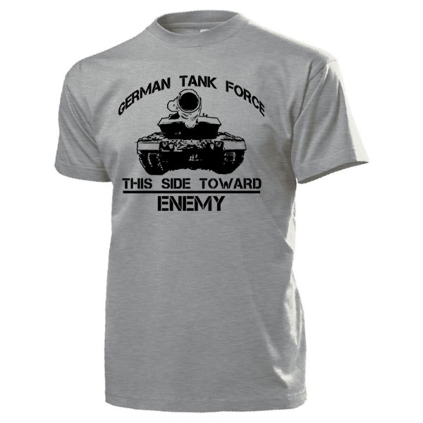 GERMAN TANK FORCE This side toeard enemy Bundeswehr Leopard 2 - T Shirt #14322