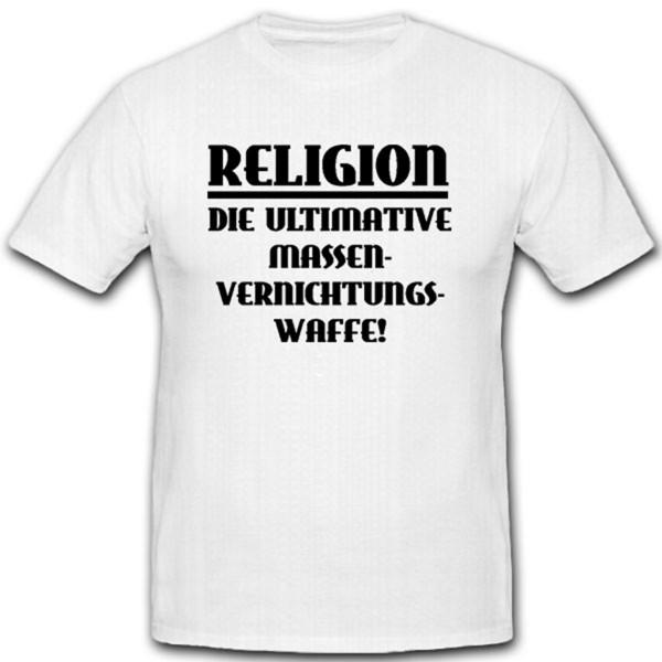 Religion Die Ultimative Massenvernichtungswaffe Aberglaube- T Shirt #8079